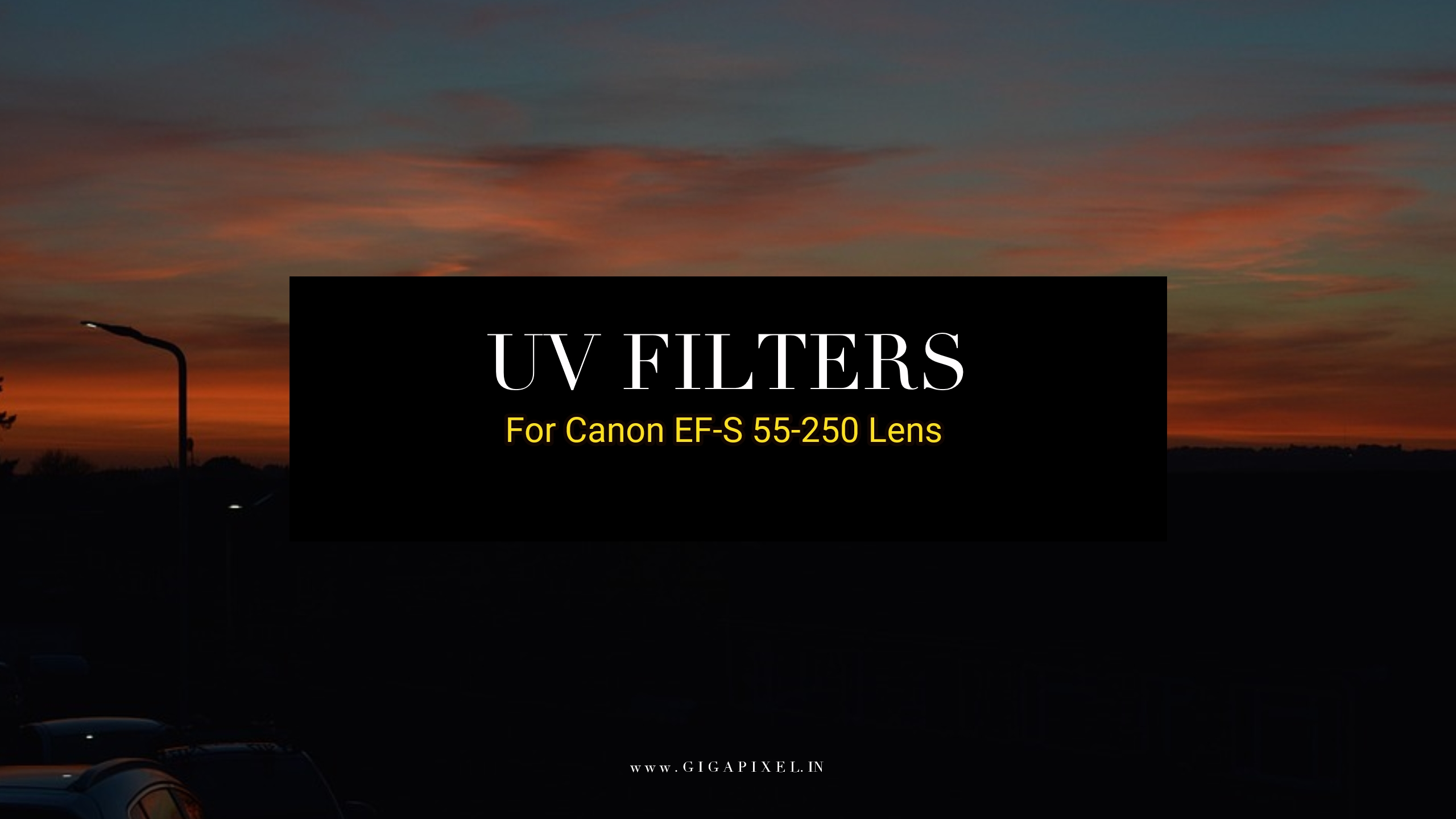 Best 58 mm UV Filters for Canon