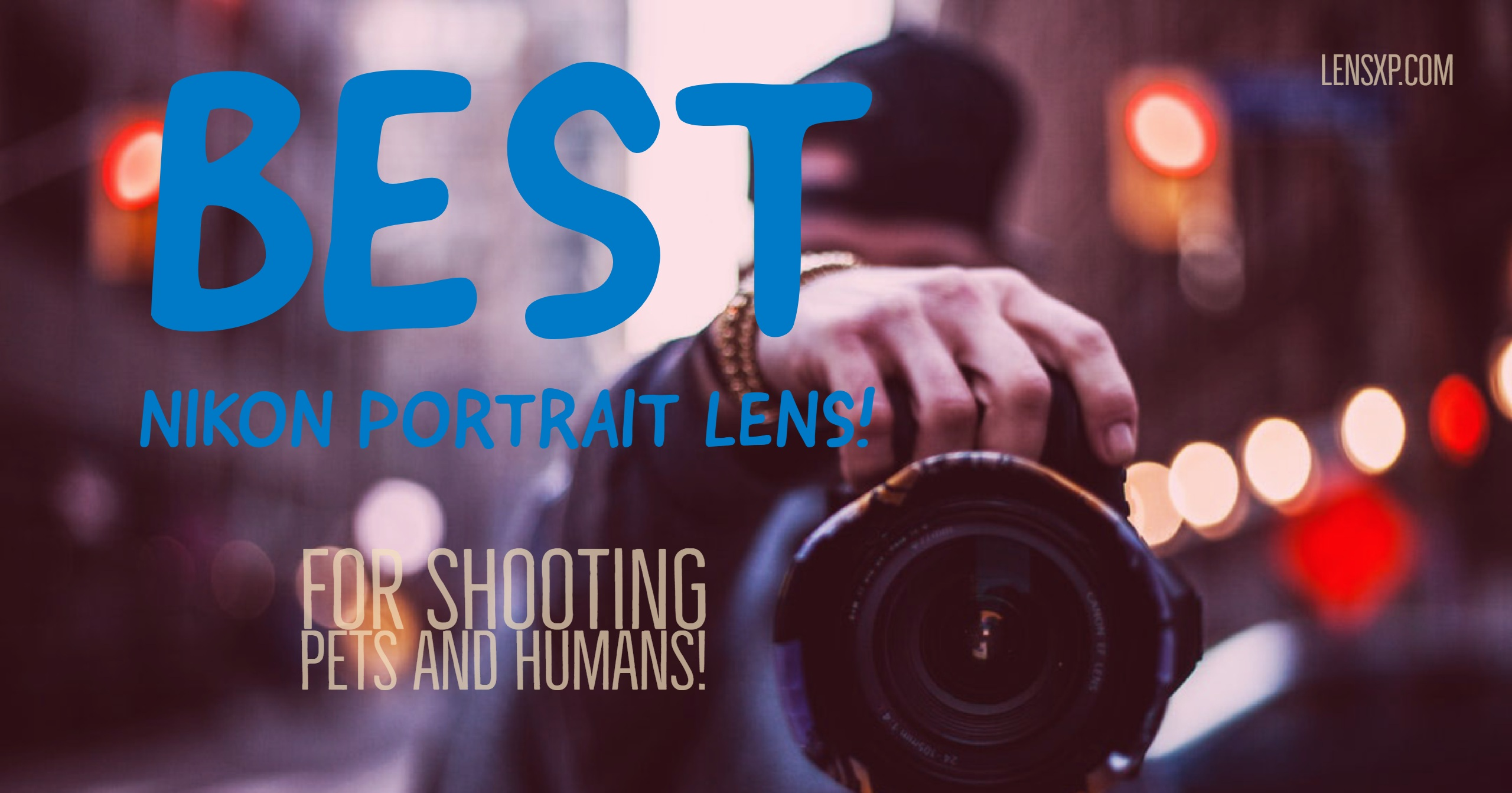 Best Nikon portrait Lens for Wedding Family and Pet Photography F Mount