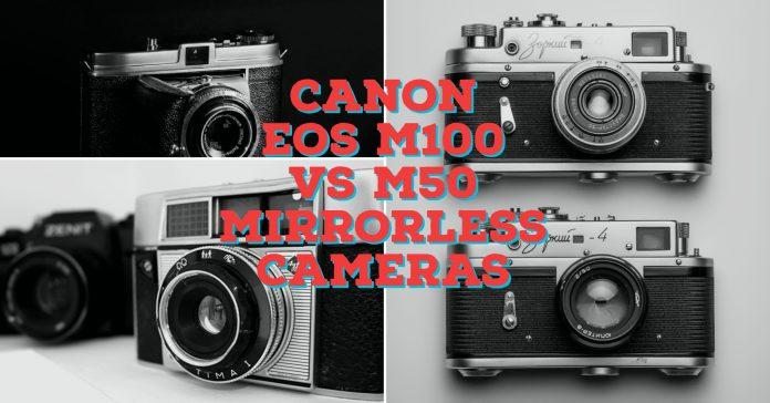 Canon EOS M100 vs M50 Mirrorless Cameras