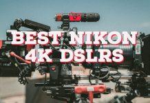 Best Nikon 4K DSLRs