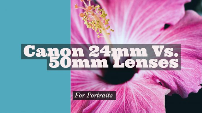 Canon 24mm Vs. 50mm Lenses