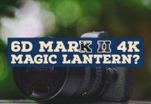 6D Mark ii 4K Magic Lantern?
