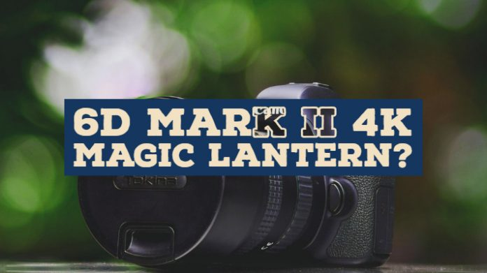 Is There A 6D Mark ii 4K Magic Lantern? Options or Features Available?