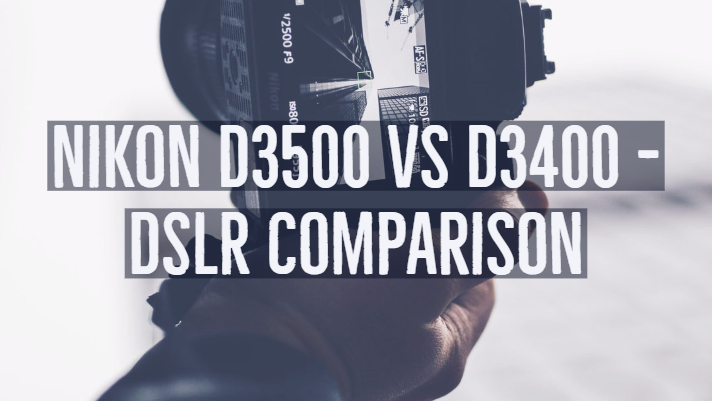 Nikon D3500 vs D3400 DSLR Specifications Comparison