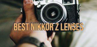 Best Nikkor Z Lenses