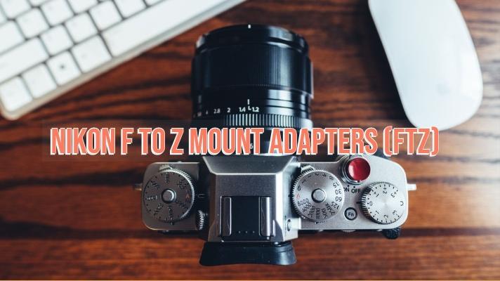 Nikon F to Z Mount Adapters (FTZ)