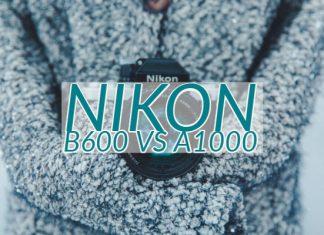 Nikon B600 vs A1000