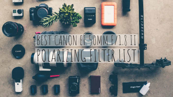 Best Canon EF 50mm F/1.8 II Polarizing Filter List