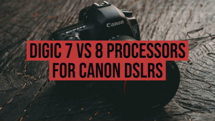 Digic 7 vs 8 Processors for Canon DSLRs