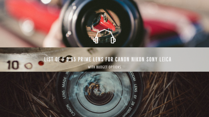 List of f 0.95 Prime Lens For Canon Nikon Sony Leica