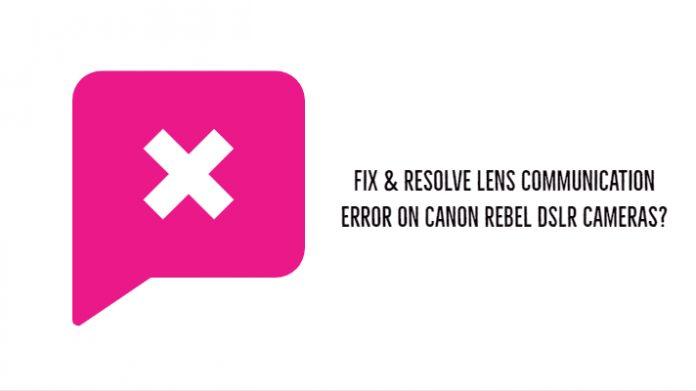 Fix & Resolve Lens Communication error on Canon Rebel DSLR cameras?