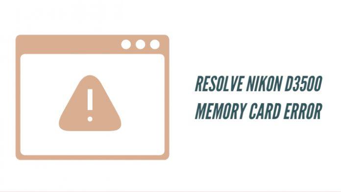 Resolve Nikon D3500 Memory Card Error