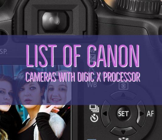 List of Canon Cameras with Digic X Processor