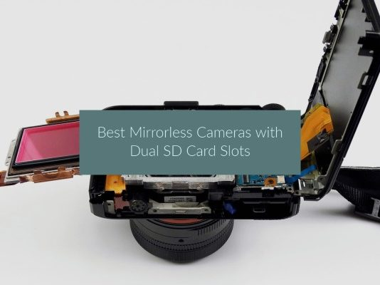 Best Mirrorless Cameras with Dual SD Card Slots