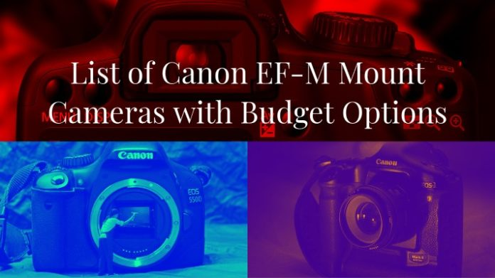 List of Canon EF-M Mount Cameras with Budget Options